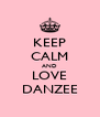 KEEP CALM AND LOVE DANZEE - Personalised Poster A4 size
