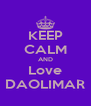 KEEP CALM AND Love DAOLIMAR - Personalised Poster A4 size