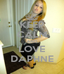KEEP CALM AND LOVE DAPHNE - Personalised Poster A4 size