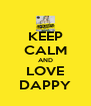 KEEP CALM AND LOVE DAPPY - Personalised Poster A4 size