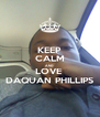 KEEP CALM AND LOVE  DAQUAN PHILLIPS - Personalised Poster A4 size