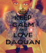 KEEP CALM AND LOVE DAQUAN - Personalised Poster A4 size