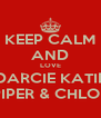 KEEP CALM AND LOVE DARCIE KATIE PIPER & CHLOE - Personalised Poster A4 size