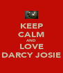KEEP CALM AND LOVE DARCY JOSIE - Personalised Poster A4 size