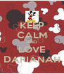 KEEP CALM AND LOVE DARIANAH - Personalised Poster A4 size