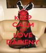 KEEP CALM AND LOVE DARIENY - Personalised Poster A4 size