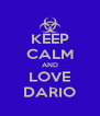 KEEP CALM AND LOVE DARIO - Personalised Poster A4 size