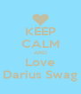 KEEP CALM AND Love Darius Swag - Personalised Poster A4 size