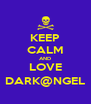 KEEP CALM AND LOVE DARK@NGEL - Personalised Poster A4 size