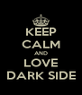 KEEP CALM AND LOVE DARK SIDE - Personalised Poster A4 size