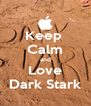 Keep  Calm and Love Dark Stark - Personalised Poster A4 size