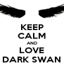 KEEP CALM AND LOVE DARK SWAN - Personalised Poster A4 size