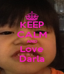 KEEP CALM AND Love Darla - Personalised Poster A4 size