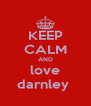 KEEP CALM AND love darnley  - Personalised Poster A4 size