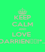 KEEP CALM AND LOVE  DARRIEN♡♥!*... - Personalised Poster A4 size
