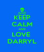 KEEP CALM AND LOVE  DARRYL - Personalised Poster A4 size