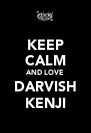 KEEP CALM AND LOVE DARVISH KENJI - Personalised Poster A4 size