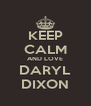 KEEP CALM AND LOVE DARYL DIXON - Personalised Poster A4 size