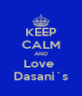 KEEP CALM AND Love  Dasani´s - Personalised Poster A4 size