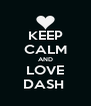 KEEP CALM AND LOVE DASH  - Personalised Poster A4 size