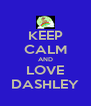 KEEP CALM AND LOVE DASHLEY - Personalised Poster A4 size