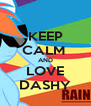KEEP CALM  AND LOVE DASHY - Personalised Poster A4 size