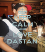 KEEP CALM AND LOVE DASTAN - Personalised Poster A4 size