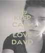 KEEP CALM AND LOVE DAVD - Personalised Poster A4 size