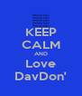 KEEP CALM AND Love DavDon' - Personalised Poster A4 size