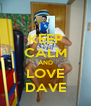 KEEP CALM AND LOVE DAVE - Personalised Poster A4 size