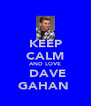 KEEP CALM AND LOVE ♡DAVE GAHAN♥ - Personalised Poster A4 size