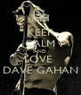 KEEP CALM AND LOVE  DAVE GAHAN - Personalised Poster A4 size