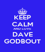 KEEP CALM AND LOVE DAVE GODBOUT - Personalised Poster A4 size
