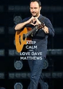 KEEP CALM AND LOVE DAVE MATTHEWS - Personalised Poster A4 size