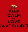 KEEP CALM AND LOVE DAVE STRIDER - Personalised Poster A4 size