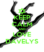 KEEP CALM AND LOVE DAVELYS - Personalised Poster A4 size
