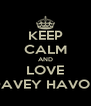 KEEP CALM AND LOVE DAVEY HAVOK - Personalised Poster A4 size