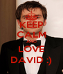 KEEP CALM AND LOVE DAVID :) - Personalised Poster A4 size