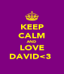 KEEP CALM AND LOVE DAVID<3  - Personalised Poster A4 size