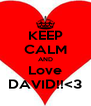 KEEP CALM AND Love DAVID!!<3 - Personalised Poster A4 size