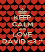 KEEP CALM AND LOVE DAVID <3 :* - Personalised Poster A4 size