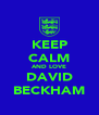 KEEP CALM AND LOVE DAVID BECKHAM - Personalised Poster A4 size