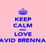 KEEP CALM AND LOVE DAVID BRENNAN - Personalised Poster A4 size