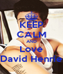 KEEP CALM AND Love David Henrie - Personalised Poster A4 size