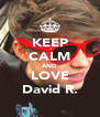 KEEP CALM AND LOVE David R. - Personalised Poster A4 size