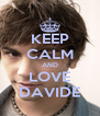 KEEP CALM AND LOVE DAVIDE - Personalised Poster A4 size