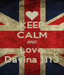 KEEP CALM AND Love Davina 1113 - Personalised Poster A4 size