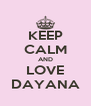KEEP CALM AND LOVE DAYANA - Personalised Poster A4 size