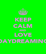 KEEP CALM AND LOVE DAYDREAMING - Personalised Poster A4 size
