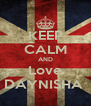 KEEP CALM AND Love DAYNISHA  - Personalised Poster A4 size